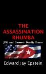 The Assassination Rhumba: JFK and Castro's Deadly Dance - Edward Jay Epstein