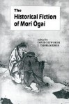 The Historical Fiction of Mori Ogai (UNESCO Collection of Representative Works: Japanese Series) - David Dilworth, David Dilworth
