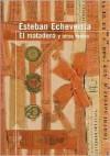 El Matadero: Y Otros Textos - Esteban Echeverría