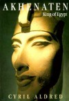 Akhenaten: King of Egypt - Cyril Aldred