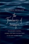The Familiarity of Strangers: The Sephardic Diaspora, Livorno, and Cross-Cultural Trade in the Early Modern Period - Francesca Trivellato
