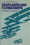 An Illustrated History of Seaplanes and Flying Boats - Maurice Allward
