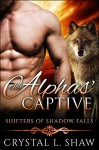 The Alphas' Captive: BBW Paranormal Wolf Shifter Romance (Shifters of Shadow Falls Book 4) - Crystal L. Shaw
