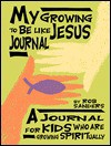 My Growing to Be Like Jesus Journal: A Journal for Kids Who Are Growing Spiritually - Rob Sanders