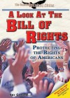 A Look at the Bill of Rights: Protecting the Rights of Americans (The Constitution of the United States) - Amy Graham