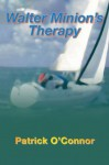Walter Minion's Therapy - Patrick D.T. O'Connor
