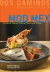 Mod Mex: Cooking Vibrant Fiesta Flavors at Home - Scott Linquist, Joanna Pruess