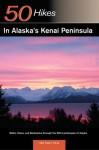 Explorer's Guide 50 Hikes in Alaska's Kenai Peninsula: Walks, Hikes and Backpacks through the Wild Landscapes of Alaska (Explorer's 50 Hikes) - Taz Tally