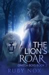 The Lion's Roar: (M/M Shifter Romance) Omega Boys Book 2 - Ruby Nox