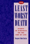 The Least Worst Death: Essays in Bioethics on the End of Life - Margaret Pabst Battin
