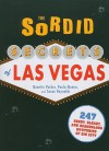 The Sordid Secrets of Las Vegas: 247 Seedy, Sleazy, and Scandalous Mysteries of Sin City - Quentin Parker, Paula Munier