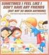 Sometimes I Feel Like I Don't Have Any Friends (But Not So Much Anymore): A Self-Esteem Book to Help Children Improve Their Social Skills - Tracy Zimmerman, Lawrence E. Shapiro, Timothy Parrotte
