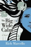 The Big Wide Calm: A Novel - Rich Marcello