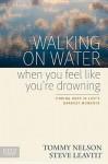 Walking on Water When You Feel Like You're Drowning: Finding Hope in Life's Darkest Moments - Tommy Nelson, Steve Leavitt
