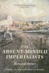 The Absent-Minded Imperialists: Empire, Society, and Culture in Britain - Bernard Porter