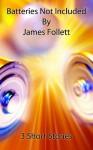 Batteries not included - James Follett