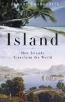 Island: How Islands Transform the World - J. Edward Chamberlin
