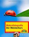 Makro-und Nahfotografie - Der Meisterkurs - Michael Gradias