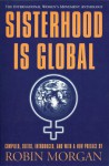 Sisterhood is Global: The International Women's Movement Anthology - Robin Morgan