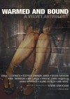 Warmed and Bound: A Velvet Anthology - Pela Via, Steve Erickson, Craig Clevenger, Stephen Graham Jones, Brian Evenson, Caleb J. Ross, Cameron Pierce, Nic Young, Paul G. Tremblay, Bradley Sands, Christopher J. Dwyer, Blake Butler, J.R. Harlan, Mark Jaskowski, Edward J. Rathke, Gayle Towell, Bob Pastorella, Nik