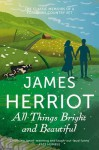 All Things Bright and Beautiful: The Classic Memoirs of a Yorkshire Country Vet - James Herriot