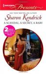 Scandal, a Secret, a Baby, A: Marriage Scandal, Showbiz Baby! - Sharon Kendrick