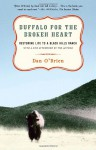 Buffalo for the Broken Heart: Restoring Life to a Black Hills Ranch - Dan O'Brien