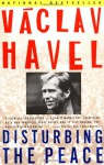 Disturbing the Peace: A Conversation with Karel Hvížďala - Václav Havel, Karel Hvížďala, Paul Wilson