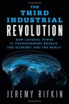 The Third Industrial Revolution: How Lateral Power Is Transforming Energy, the Economy, and the World - Jeremy Rifkin