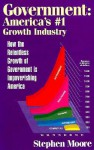 Government: Ameirca's #01 Growth Industry; How the Relentless Growth of Government Is...: How the Relentless Growth of Government Is.. - Stephen Moore