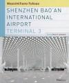 Shenzhen Bao'an International Airport Terminal 3 - Philip Jodidio, Massimiliano Fuksas