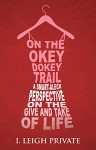On the Okey Dokey Trail: A Smart-Aleck Perspective on the Give and Take of Life - I. Leigh Private