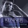 Say My Name: A Stark Novel - Abby Craden, J. Kenner