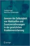 Grenzen Der Zulassigkeit Von Wahltarifen Und Zusatzversicherungen in Der Gesetzlichen Krankenversicherung - Siegfried Klaue, Hans-Peter Schwintowski