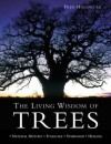 The Living Wisdom of Trees: Natural History, Folklore, Symbolism, Healing - Fred Hageneder