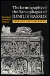 The Iconography of the Sarcophagus of Junius Bassus - Elizabeth Struthers Malbon