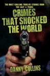 Crimes That Shocked The World - The Most Chilling True-Life Stories From the Last 40 Years - Danny Collins