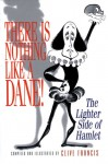 There Is Nothing Like a Dane!: The Lighter Side of Hamlet - Clive Francis
