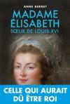 Madame Elisabeth: Sœur de Louix XVI (BIOGRAPHIES) (French Edition) - Anne Bernet