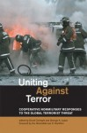 Uniting Against Terror: Cooperative Nonmilitary Responses to the Global Terrorist Threat - David Cortright, George A. Lopez, The Honorable Lee H. Hamilton