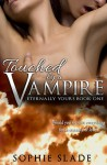 Touched by a Vampire (Eternally Yours, #1) - Sophie Slade