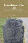 Remembrances of the Dead - Graveyard Art & Symbolism - Gary R. Varner
