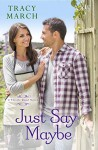 Just Say Maybe: A Thistle Bend Novel - Tracy March