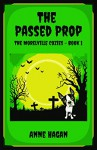 The Passed Prop: The Morelville Cozies - Book 1 - Anne Hagan