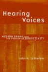 Hearing Voices: Modern Drama and the Problem of Subjectivity - John H. Lutterbie