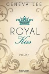 Royal Kiss: Roman (Die Royals-Saga, Band 5) - Geneva Lee, Charlotte Seydel