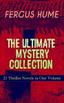 FERGUS HUME - The Ultimate Mystery Collection: 21 Thriller Novels in One Volume: The Mystery of a Hansom Cab, Red Money, The Bishop's Secret, The Pagan's ... The Crowned Skull, Hagar of the Pawn-Shop... - Fergus Hume