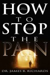 How to Stop the Pain - James B. Richards