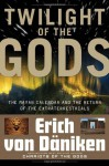 Twilight of the Gods: The Mayan Calendar and the Return of the Extraterrestrials - Erich Von Daniken, Nicholas Quaintmere