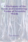 A Dictionary Of The Roots And Combining Forms Of Scientific Words - Tim Williams